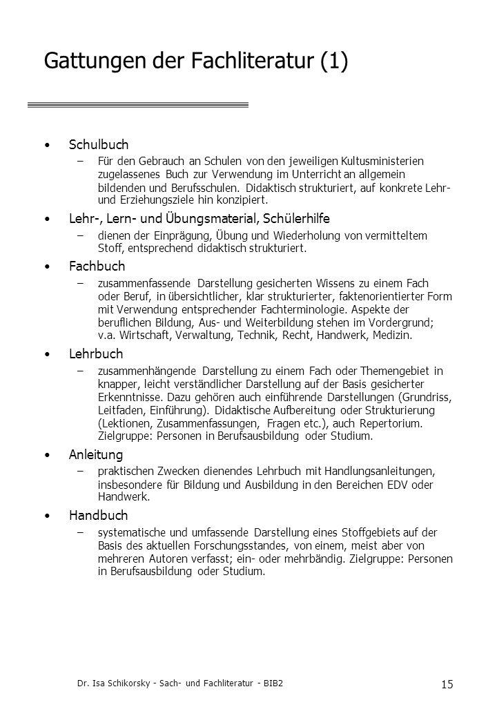 Dr. Isa Schikorsky - Sach- und Fachliteratur - BIB2 15 Gattungen der Fachliteratur (1) Schulbuch –Für den Gebrauch an Schulen von den jeweiligen Kultu