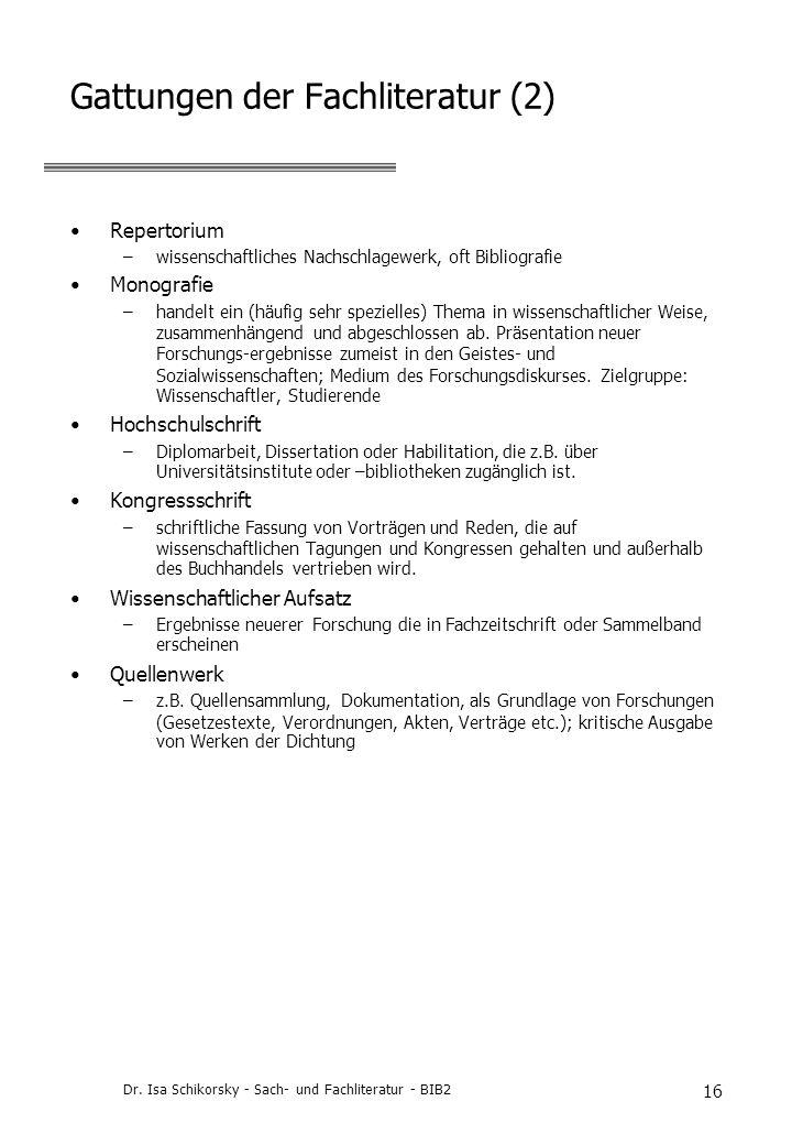 Dr. Isa Schikorsky - Sach- und Fachliteratur - BIB2 16 Gattungen der Fachliteratur (2) Repertorium –wissenschaftliches Nachschlagewerk, oft Bibliograf