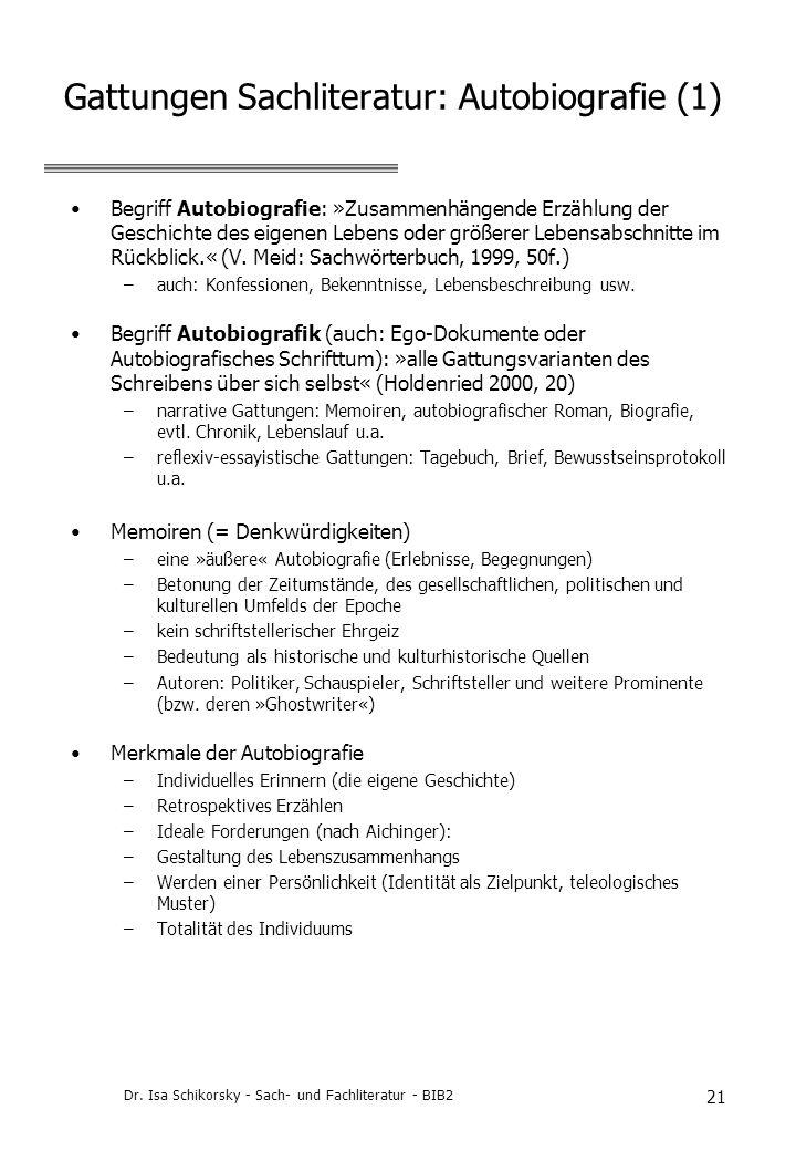 Dr. Isa Schikorsky - Sach- und Fachliteratur - BIB2 21 Gattungen Sachliteratur: Autobiografie (1) Begriff Autobiografie: »Zusammenhängende Erzählung d