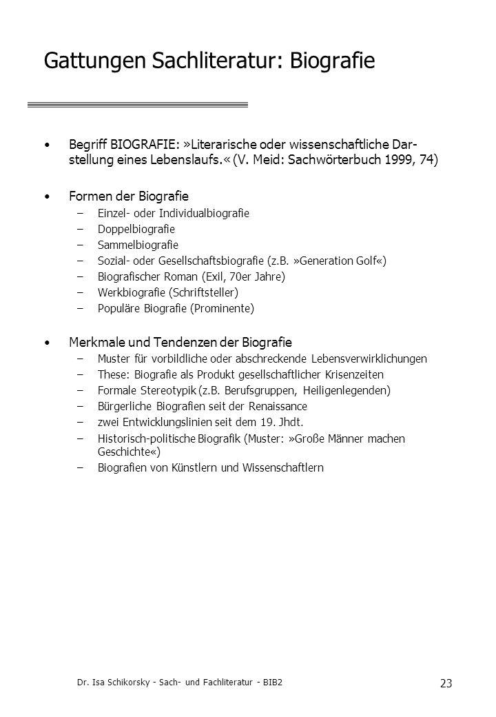 Dr. Isa Schikorsky - Sach- und Fachliteratur - BIB2 23 Gattungen Sachliteratur: Biografie Begriff BIOGRAFIE: »Literarische oder wissenschaftliche Dar-
