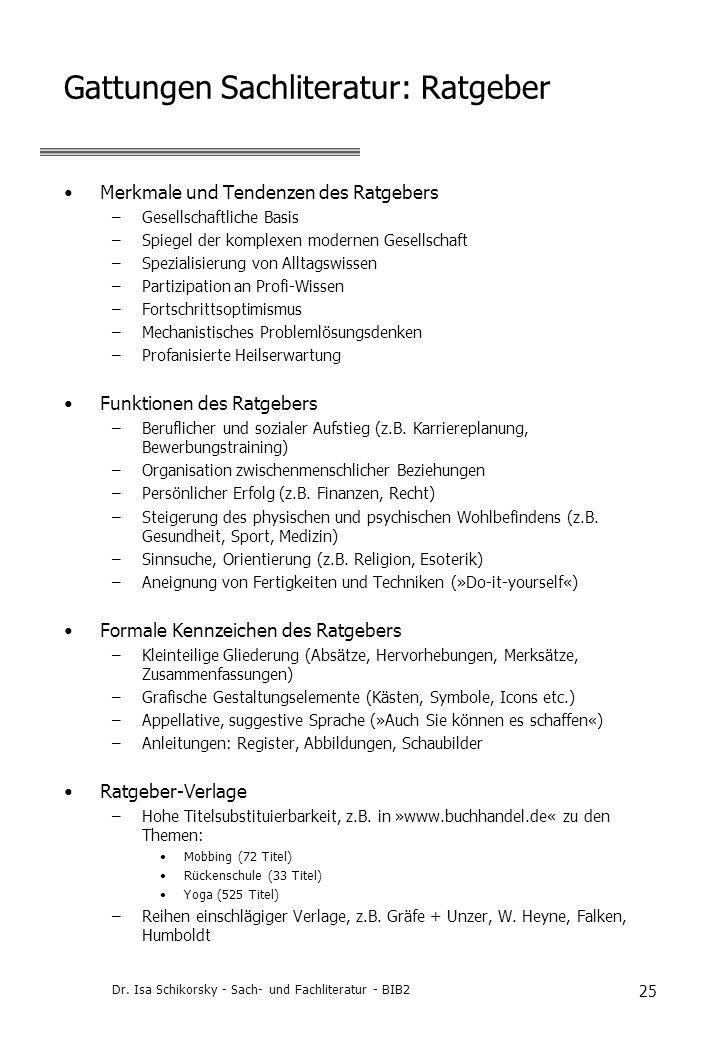 Dr. Isa Schikorsky - Sach- und Fachliteratur - BIB2 25 Gattungen Sachliteratur: Ratgeber Merkmale und Tendenzen des Ratgebers –Gesellschaftliche Basis