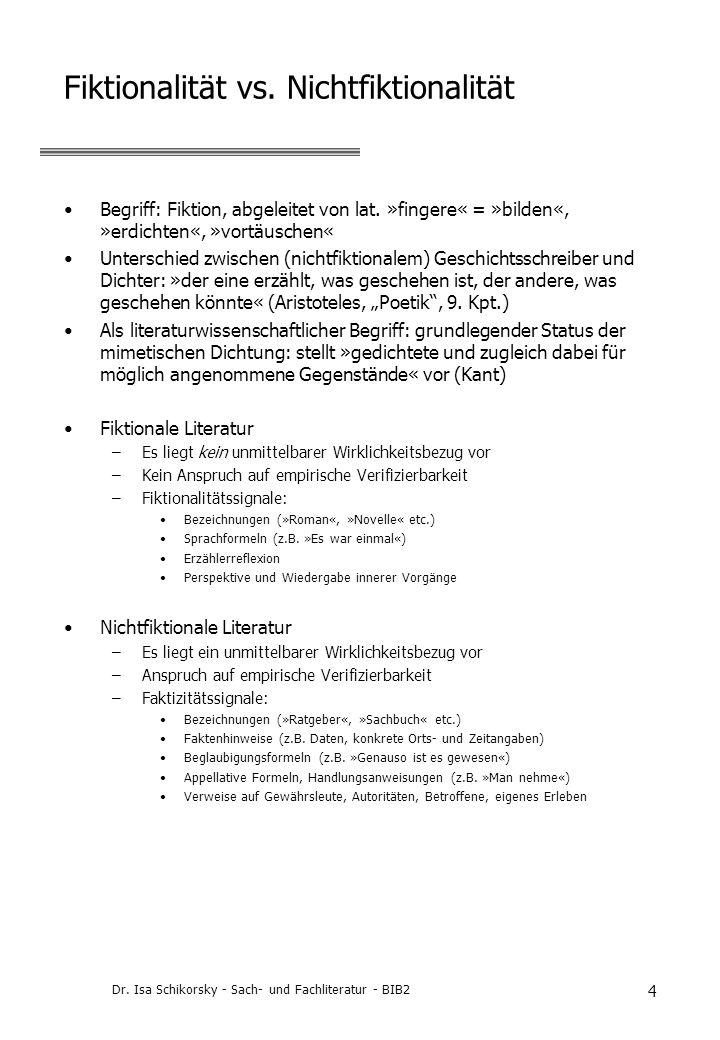 Dr. Isa Schikorsky - Sach- und Fachliteratur - BIB2 4 Fiktionalität vs. Nichtfiktionalität Begriff: Fiktion, abgeleitet von lat. »fingere« = »bilden«,