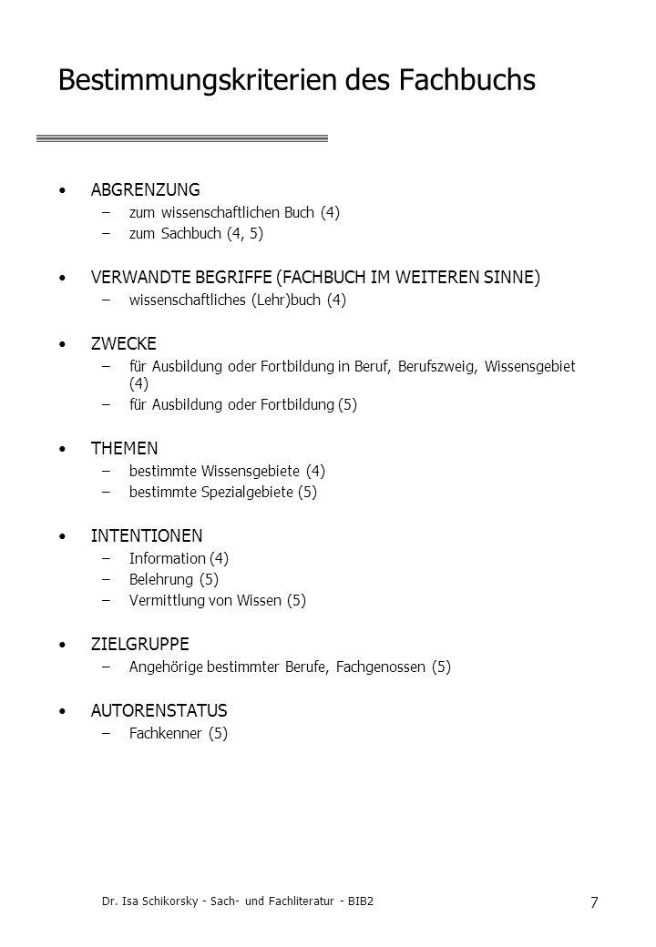 Dr. Isa Schikorsky - Sach- und Fachliteratur - BIB2 7 Bestimmungskriterien des Fachbuchs ABGRENZUNG –zum wissenschaftlichen Buch (4) –zum Sachbuch (4,