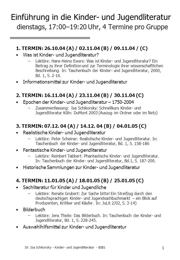 Dr. Isa Schikorsky - Kinder- und Jugendliteratur - BIB1 1 Einführung in die Kinder- und Jugendliteratur dienstags, 17:00–19:20 Uhr, 4 Termine pro Grup
