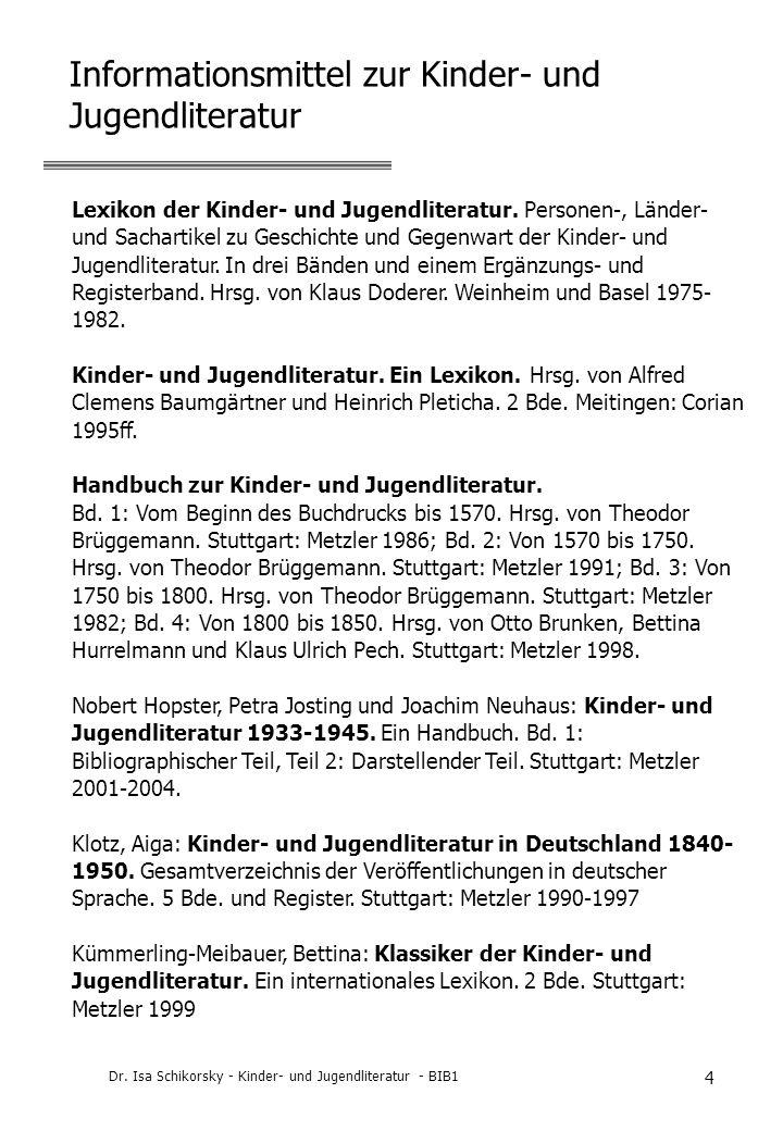 Dr. Isa Schikorsky - Kinder- und Jugendliteratur - BIB1 4 Informationsmittel zur Kinder- und Jugendliteratur Lexikon der Kinder- und Jugendliteratur.