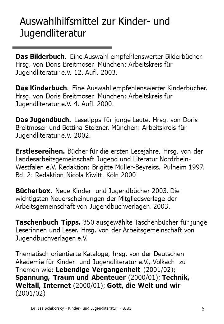 Dr. Isa Schikorsky - Kinder- und Jugendliteratur - BIB1 6 Auswahlhilfsmittel zur Kinder- und Jugendliteratur Das Bilderbuch. Eine Auswahl empfehlenswe