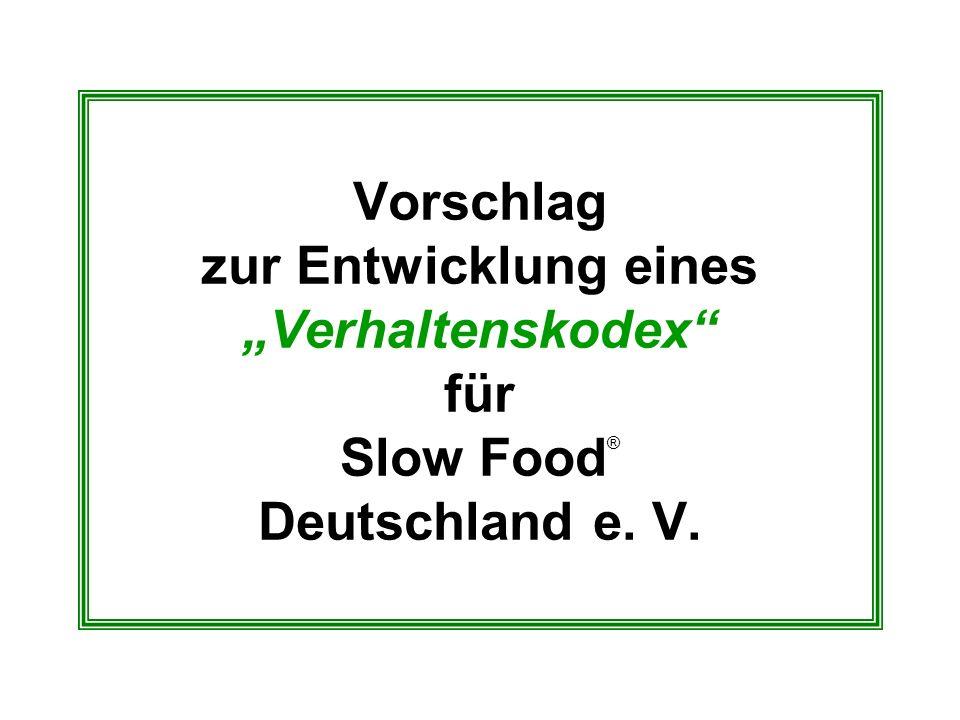 Vorschlag zur Entwicklung eines Verhaltenskodex für Slow Food ® Deutschland e. V.