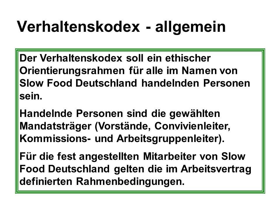 Verhaltenskodex - allgemein Der Verhaltenskodex soll ein ethischer Orientierungsrahmen für alle im Namen von Slow Food Deutschland handelnden Personen