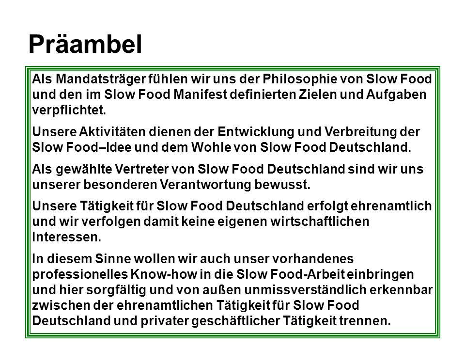 Präambel Als Mandatsträger fühlen wir uns der Philosophie von Slow Food und den im Slow Food Manifest definierten Zielen und Aufgaben verpflichtet. Un