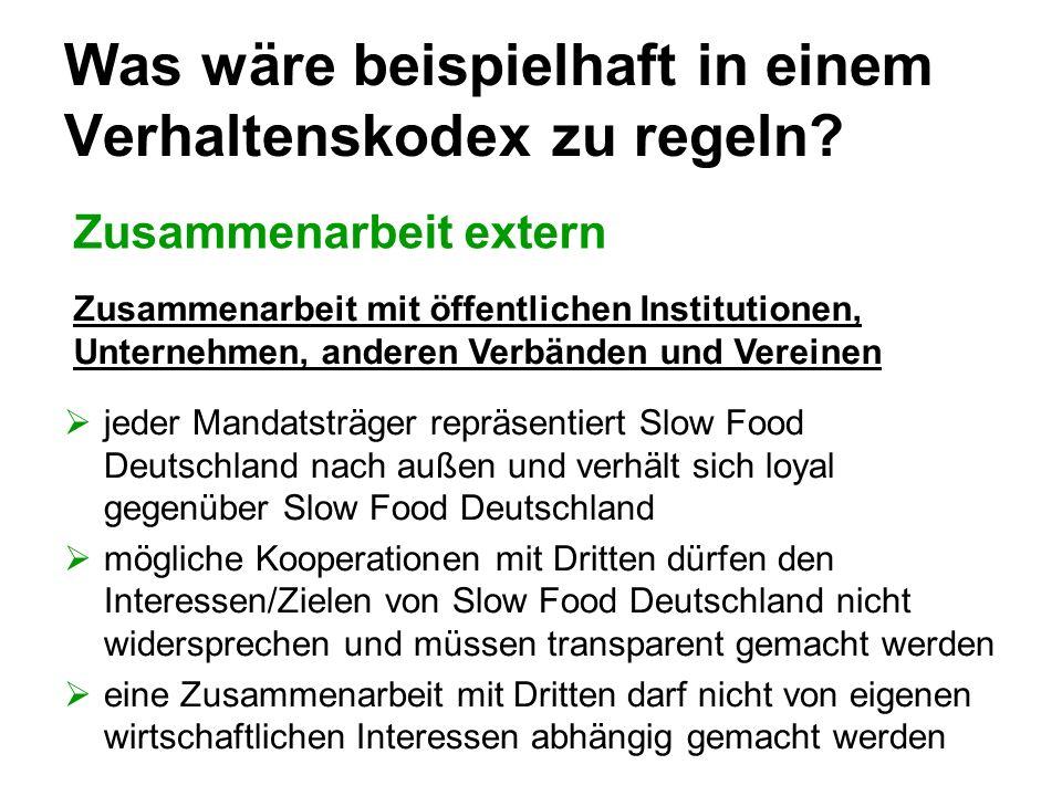 Was wäre beispielhaft in einem Verhaltenskodex zu regeln? Zusammenarbeit extern jeder Mandatsträger repräsentiert Slow Food Deutschland nach außen und