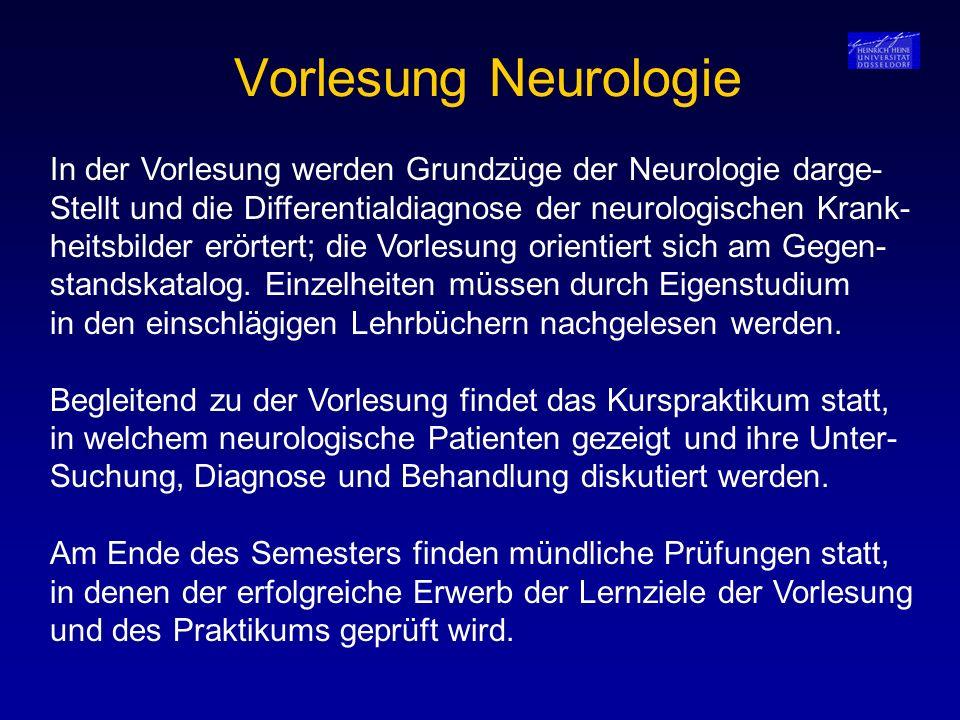 Vorlesung Neurologie In der Vorlesung werden Grundzüge der Neurologie darge- Stellt und die Differentialdiagnose der neurologischen Krank- heitsbilder