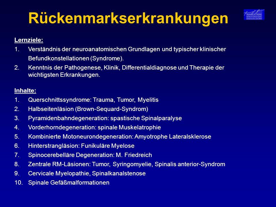 Rückenmarkserkrankungen Inhalte: 1.Querschnittssyndrome: Trauma, Tumor, Myelitis 2.Halbseitenläsion (Brown-Sequard-Syndrom) 3.Pyramidenbahndegeneratio