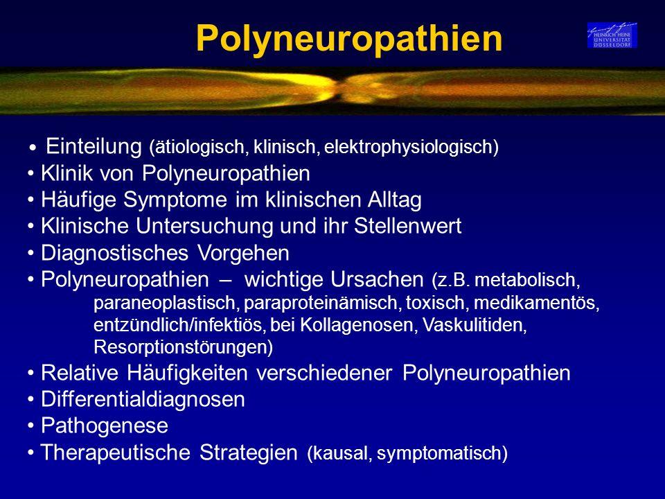 Polyneuropathien Einteilung (ätiologisch, klinisch, elektrophysiologisch) Klinik von Polyneuropathien Häufige Symptome im klinischen Alltag Klinische