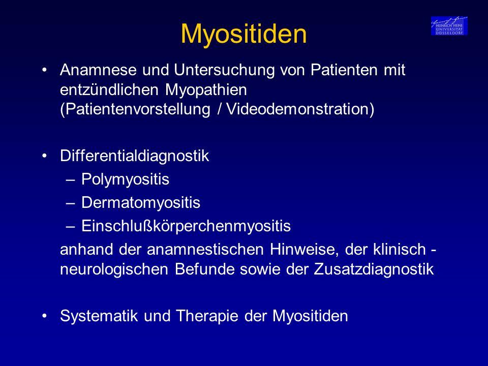 Myositiden Anamnese und Untersuchung von Patienten mit entzündlichen Myopathien (Patientenvorstellung / Videodemonstration) Differentialdiagnostik –Po