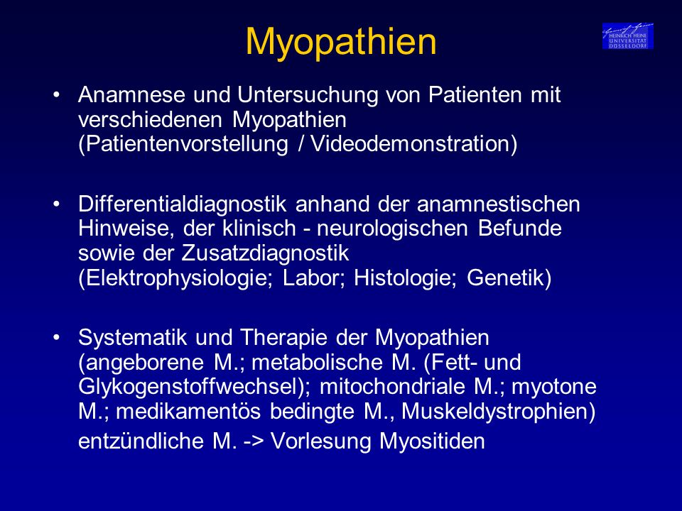 Myopathien Anamnese und Untersuchung von Patienten mit verschiedenen Myopathien (Patientenvorstellung / Videodemonstration) Differentialdiagnostik anh