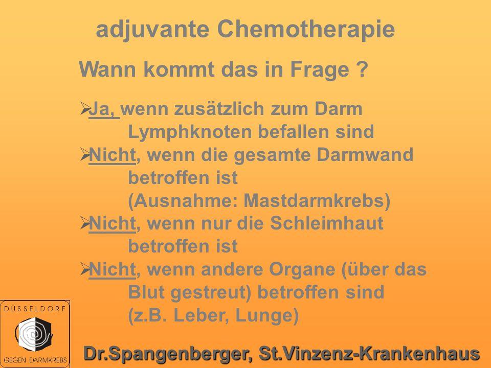 adjuvante Chemotherapie Wann kommt das in Frage ? Ja, wenn zusätzlich zum Darm Lymphknoten befallen sind Nicht, wenn die gesamte Darmwand betroffen is