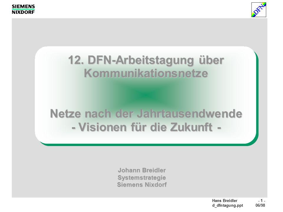 Hans Breidler- 12 - d_dfntagung.ppt06/98 Infrastruktur: Backbones Gigabits im Überfluß Gbit/s 199520002005 1 10 100 1000 10 000 100 000 TDM 25 Tbit/s limit of single mode cable Erhöhung der verfügbaren Bandbreite durch WDM (Wave- length Division Multiplexing) Techniken.