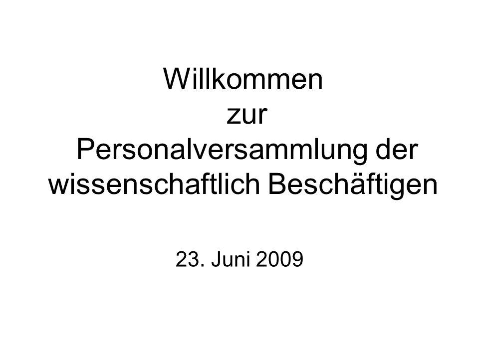 Willkommen zur Personalversammlung der wissenschaftlich Beschäftigen 23. Juni 2009