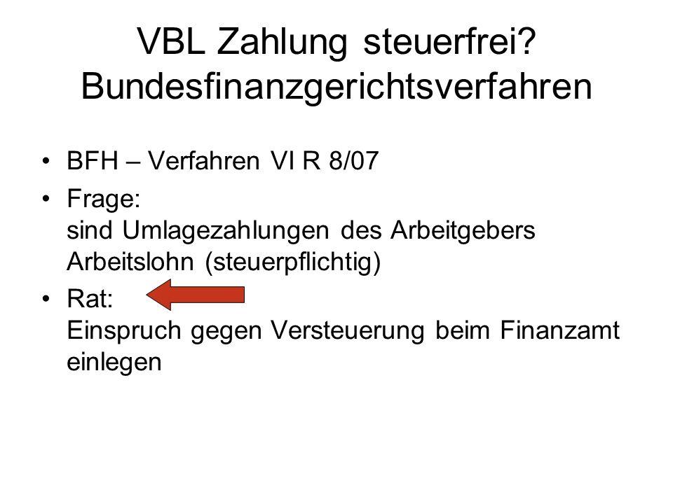 VBL Zahlung steuerfrei? Bundesfinanzgerichtsverfahren BFH – Verfahren VI R 8/07 Frage: sind Umlagezahlungen des Arbeitgebers Arbeitslohn (steuerpflich