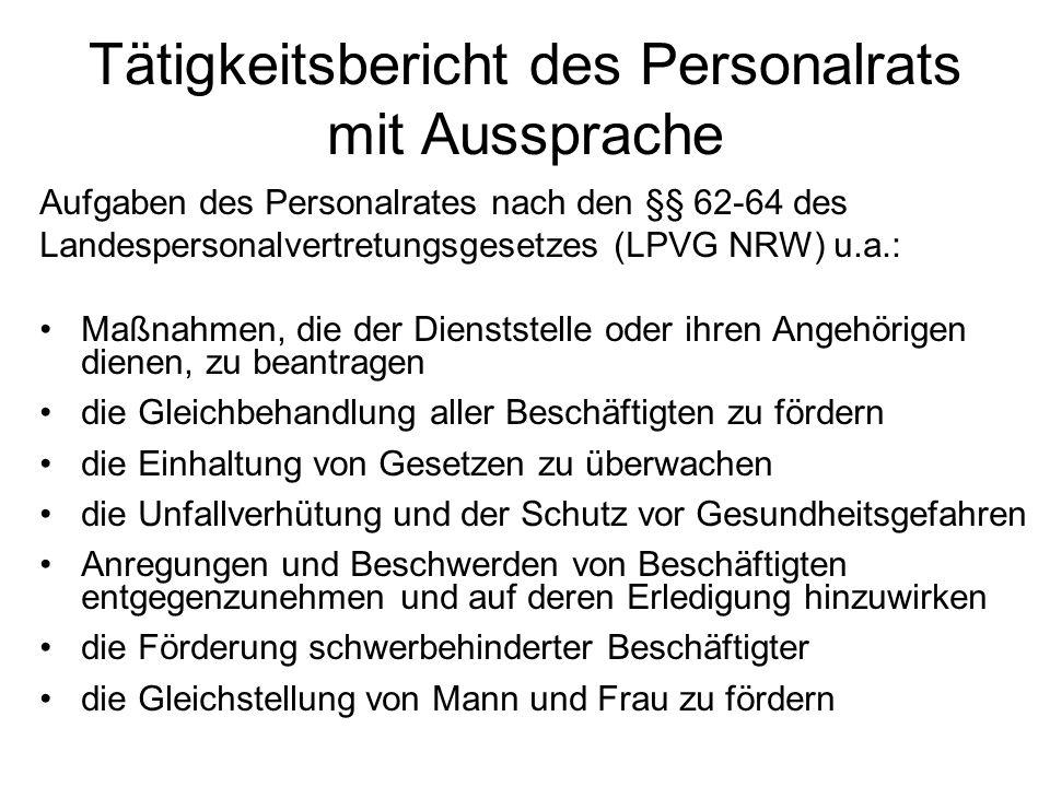 Tätigkeitsbericht des Personalrats mit Aussprache Aufgaben des Personalrates nach den §§ 62-64 des Landespersonalvertretungsgesetzes (LPVG NRW) u.a.: