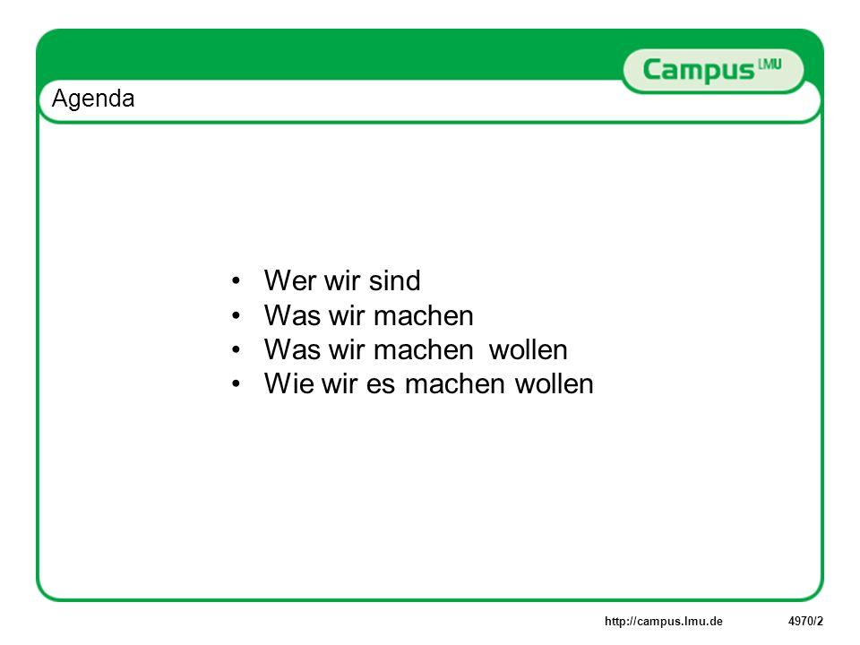 http://campus.lmu.de4970/2 Agenda Wer wir sind Was wir machen Was wir machen wollen Wie wir es machen wollen