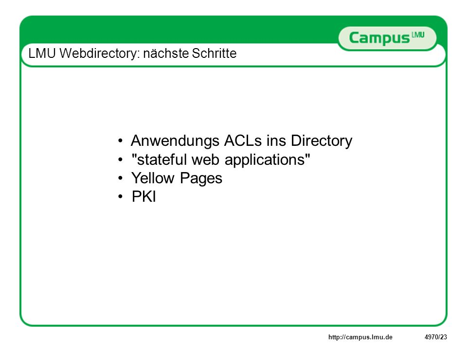 Anwendungs ACLs ins Directory stateful web applications Yellow Pages PKI LMU Webdirectory: nächste Schritte