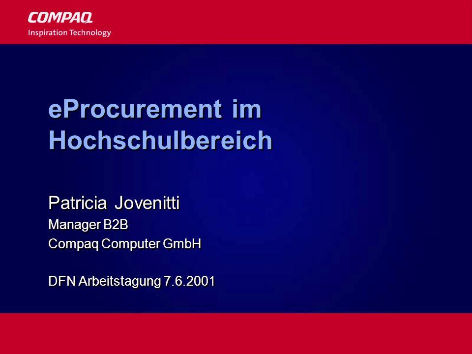 eProcurement im Hochschulbereich Patricia Jovenitti Manager B2B Compaq Computer GmbH DFN Arbeitstagung 7.6.2001 Patricia Jovenitti Manager B2B Compaq