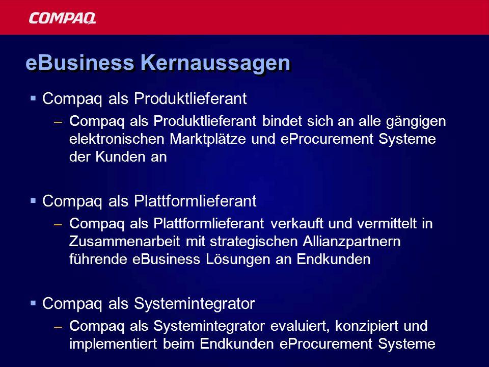 eBusiness Kernaussagen Compaq als Produktlieferant –Compaq als Produktlieferant bindet sich an alle gängigen elektronischen Marktplätze und eProcureme