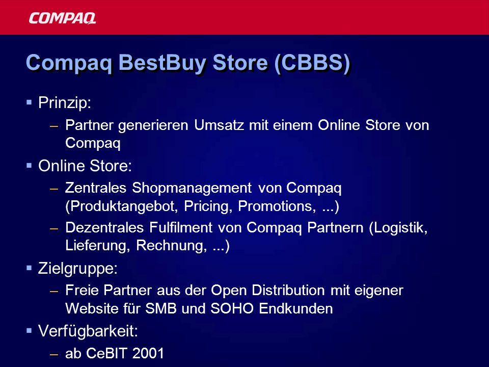 Compaq BestBuy Store (CBBS) Prinzip: –Partner generieren Umsatz mit einem Online Store von Compaq Online Store: –Zentrales Shopmanagement von Compaq (