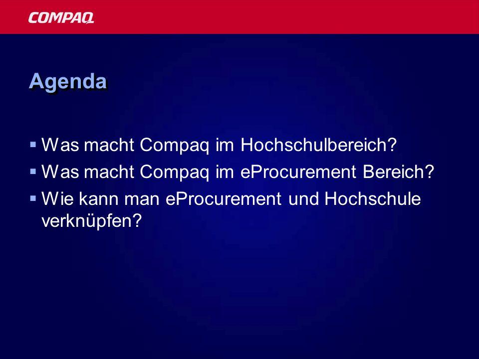 AgendaAgenda Was macht Compaq im Hochschulbereich? Was macht Compaq im eProcurement Bereich? Wie kann man eProcurement und Hochschule verknüpfen?