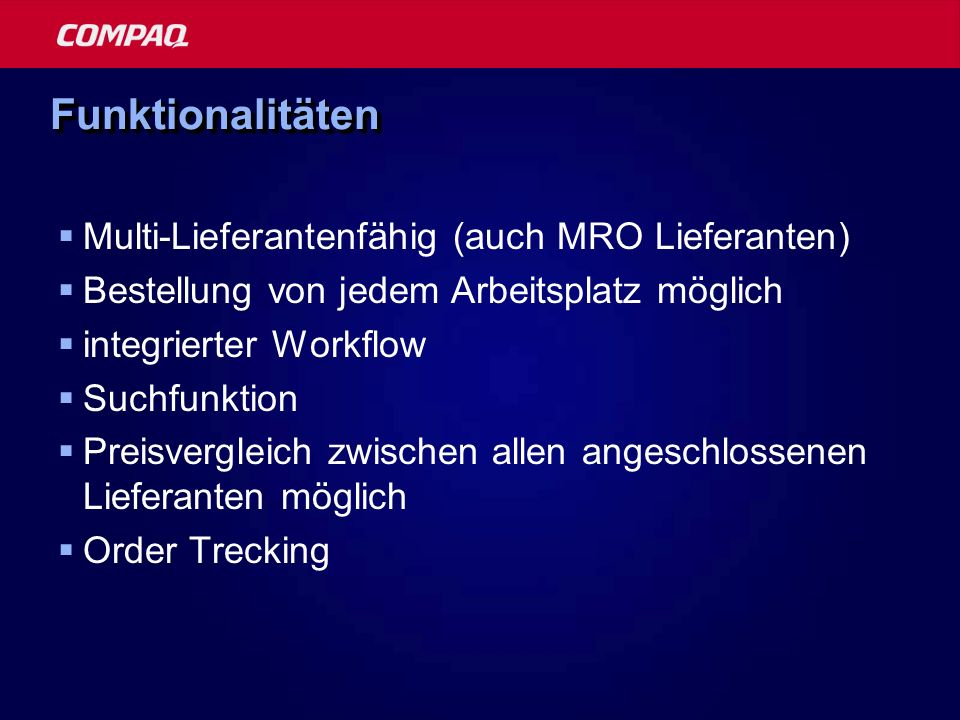 FunktionalitätenFunktionalitäten Multi-Lieferantenfähig (auch MRO Lieferanten) Bestellung von jedem Arbeitsplatz möglich integrierter Workflow Suchfun