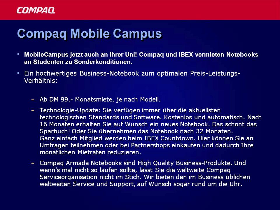 Compaq Mobile Campus MobileCampus jetzt auch an Ihrer Uni! Compaq und IBEX vermieten Notebooks an Studenten zu Sonderkonditionen. Ein hochwertiges Bus