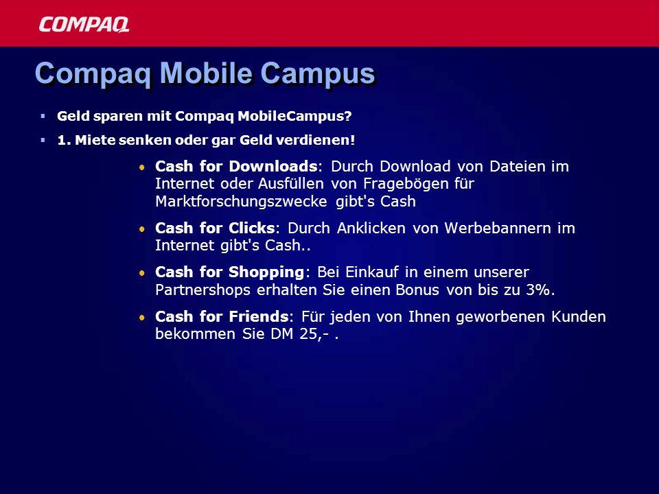 Compaq Mobile Campus Geld sparen mit Compaq MobileCampus? 1. Miete senken oder gar Geld verdienen! Cash for Downloads: Durch Download von Dateien im I
