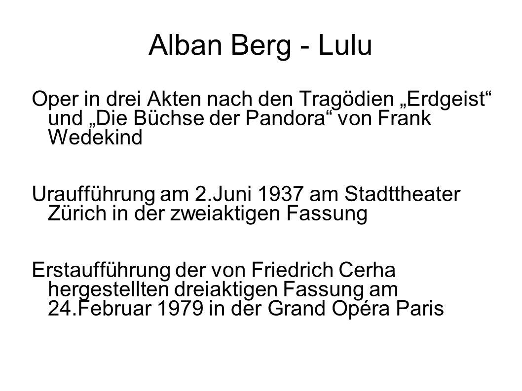 Alban Berg - Lulu Oper in drei Akten nach den Tragödien Erdgeist und Die Büchse der Pandora von Frank Wedekind Uraufführung am 2.Juni 1937 am Stadtthe