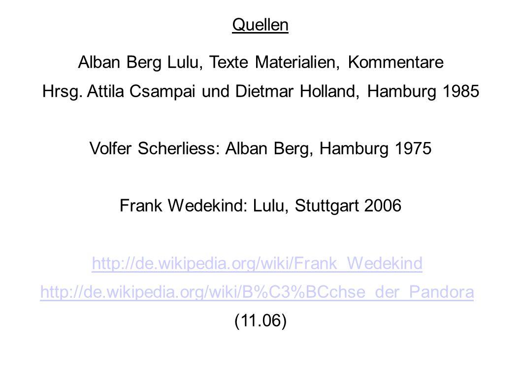 Quellen Alban Berg Lulu, Texte Materialien, Kommentare Hrsg. Attila Csampai und Dietmar Holland, Hamburg 1985 Volfer Scherliess: Alban Berg, Hamburg 1