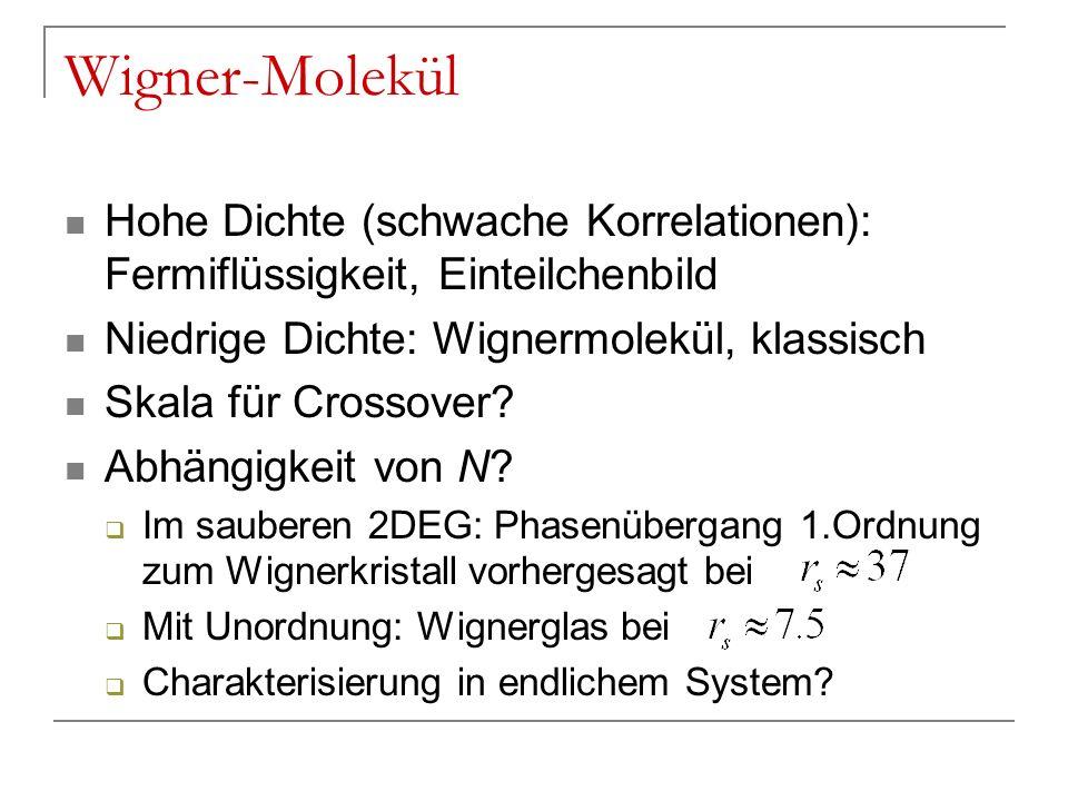 Wigner-Molekül Hohe Dichte (schwache Korrelationen): Fermiflüssigkeit, Einteilchenbild Niedrige Dichte: Wignermolekül, klassisch Skala für Crossover?