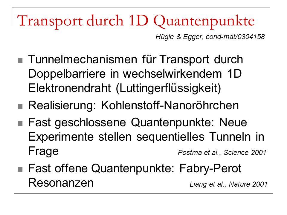 Transport durch 1D Quantenpunkte Tunnelmechanismen für Transport durch Doppelbarriere in wechselwirkendem 1D Elektronendraht (Luttingerflüssigkeit) Re