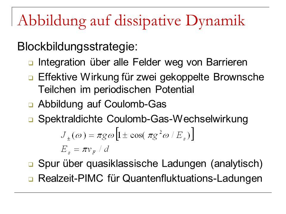 Abbildung auf dissipative Dynamik Blockbildungsstrategie: Integration über alle Felder weg von Barrieren Effektive Wirkung für zwei gekoppelte Brownsc