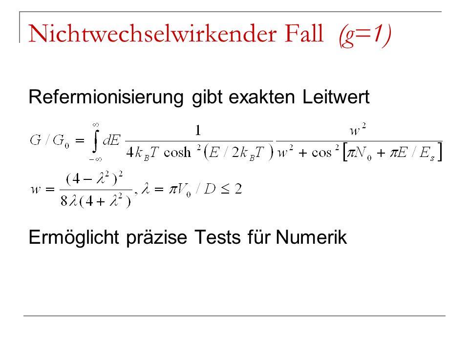 Nichtwechselwirkender Fall (g=1) Refermionisierung gibt exakten Leitwert Ermöglicht präzise Tests für Numerik