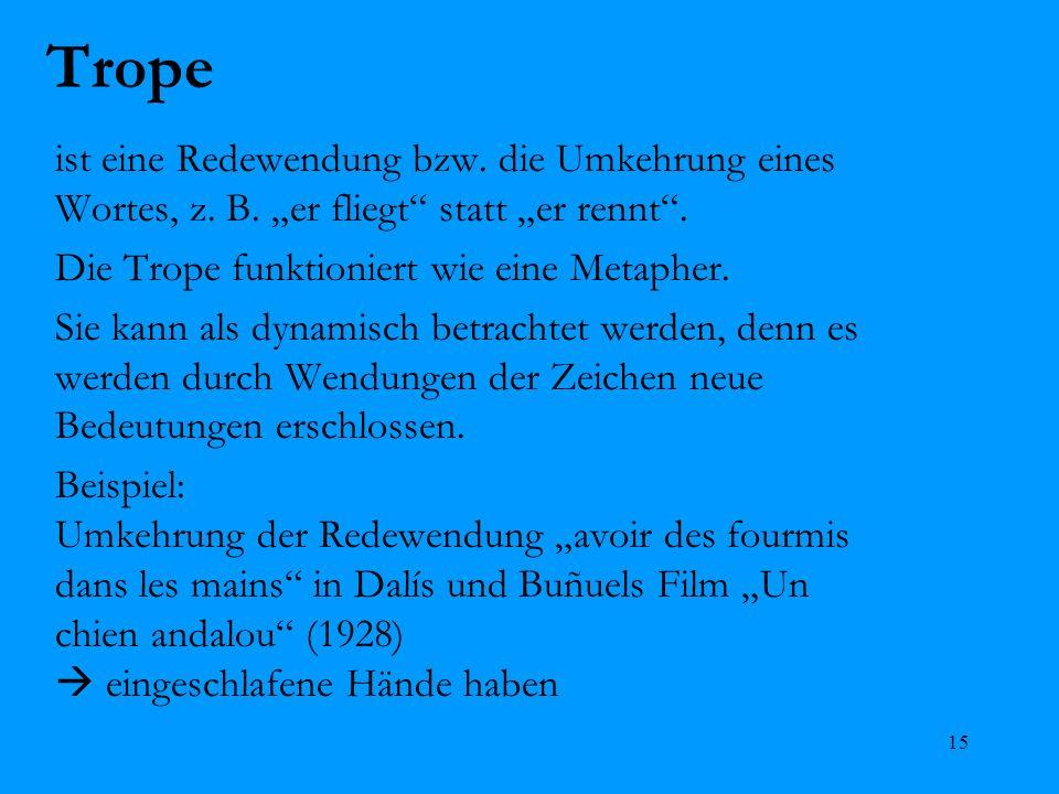 15 Trope ist eine Redewendung bzw. die Umkehrung eines Wortes, z. B. er fliegt statt er rennt. Die Trope funktioniert wie eine Metapher. Sie kann als