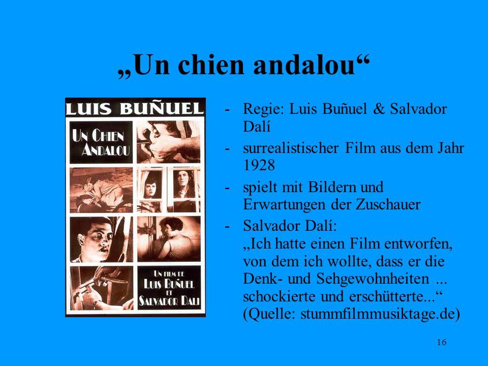 16 Un chien andalou -Regie: Luis Buñuel & Salvador Dalí -surrealistischer Film aus dem Jahr 1928 -spielt mit Bildern und Erwartungen der Zuschauer -Sa