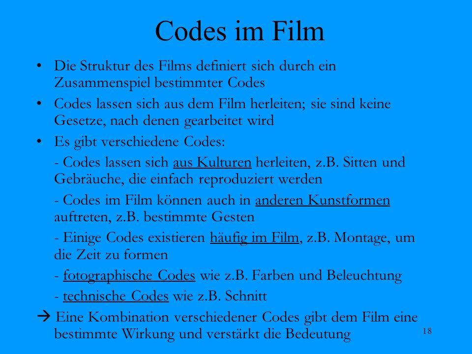 18 Codes im Film Die Struktur des Films definiert sich durch ein Zusammenspiel bestimmter Codes Codes lassen sich aus dem Film herleiten; sie sind kei