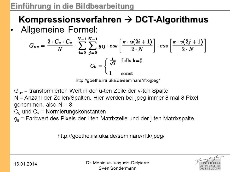Einführung in die Bildbearbeitung 13.01.2014 Dr. Monique Jucquois-Delpierre Sven Sondermann Kompressionsverfahren DCT-Algorithmus Allgemeine Formel: h