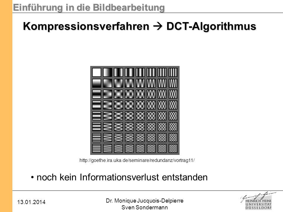 Einführung in die Bildbearbeitung 13.01.2014 Dr. Monique Jucquois-Delpierre Sven Sondermann Kompressionsverfahren DCT-Algorithmus noch kein Informatio