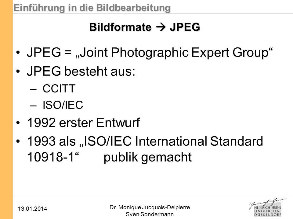 Einführung in die Bildbearbeitung 13.01.2014 Dr. Monique Jucquois-Delpierre Sven Sondermann Bildformate JPEG JPEG = Joint Photographic Expert Group JP
