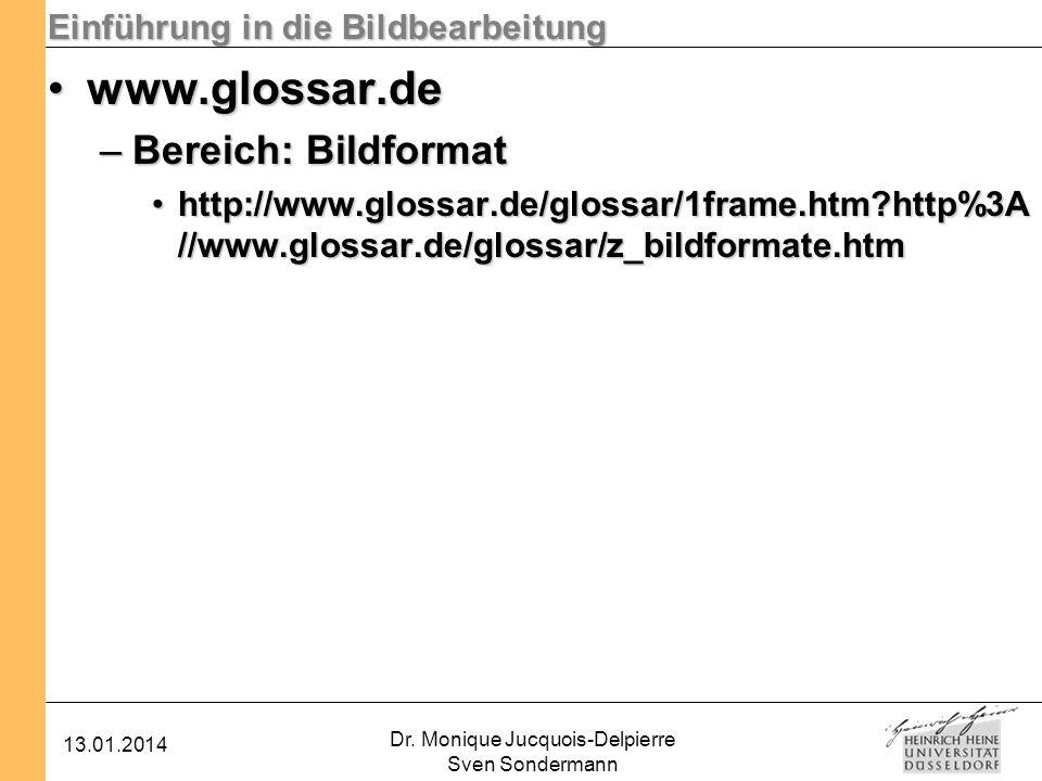 Einführung in die Bildbearbeitung 13.01.2014 Dr. Monique Jucquois-Delpierre Sven Sondermann www.glossar.dewww.glossar.de –Bereich: Bildformat http://w
