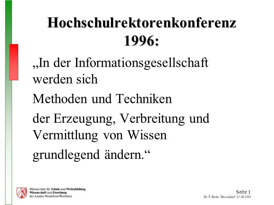 Seite 1 Dr. F. Bode / Düsseldorf / 15.06.2000 Hochschulrektorenkonferenz 1996: In der Informationsgesellschaft werden sich Methoden und Techniken der
