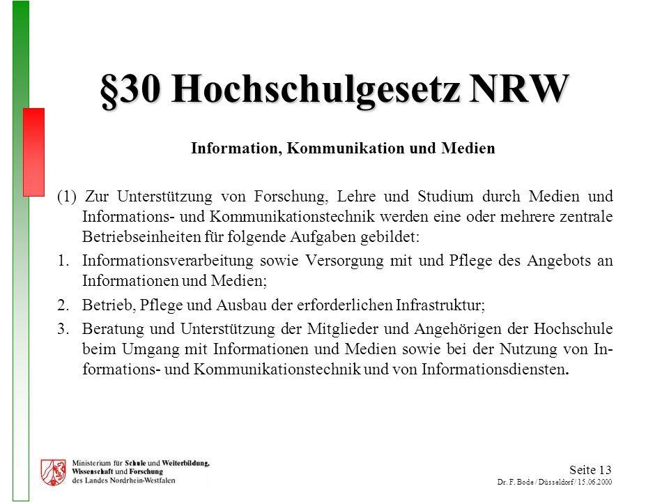 Seite 13 Dr. F. Bode / Düsseldorf / 15.06.2000 §30 Hochschulgesetz NRW Information, Kommunikation und Medien (1) Zur Unterstützung von Forschung, Lehr