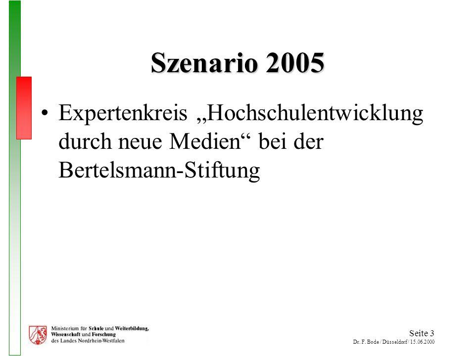 Seite 3 Dr. F. Bode / Düsseldorf / 15.06.2000 Szenario 2005 Expertenkreis Hochschulentwicklung durch neue Medien bei der Bertelsmann-Stiftung