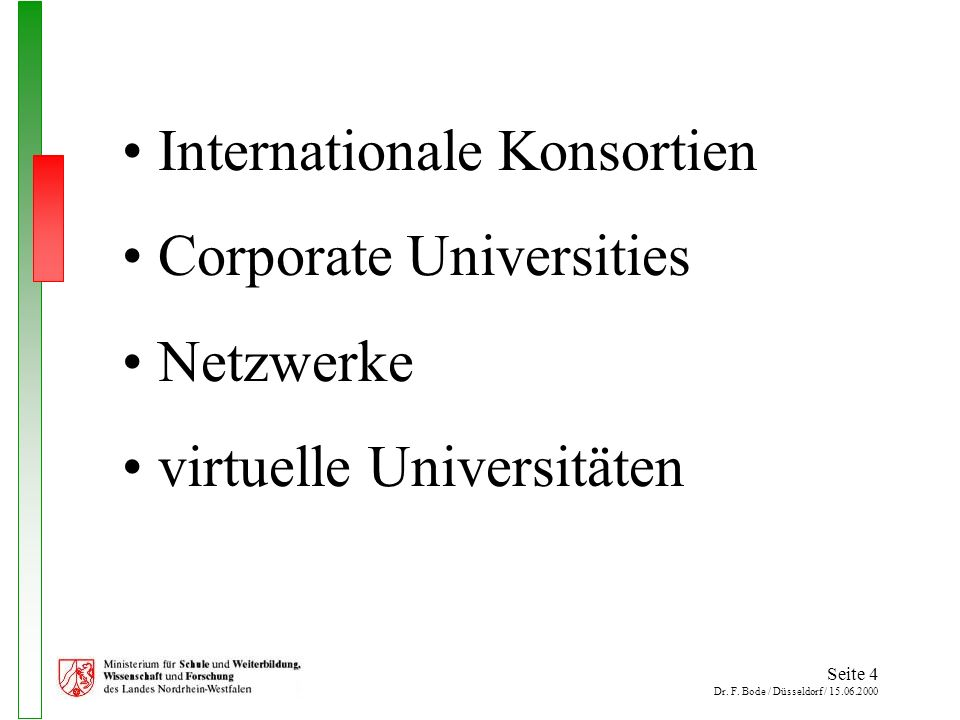 Seite 4 Dr. F. Bode / Düsseldorf / 15.06.2000 Internationale Konsortien Corporate Universities Netzwerke virtuelle Universitäten